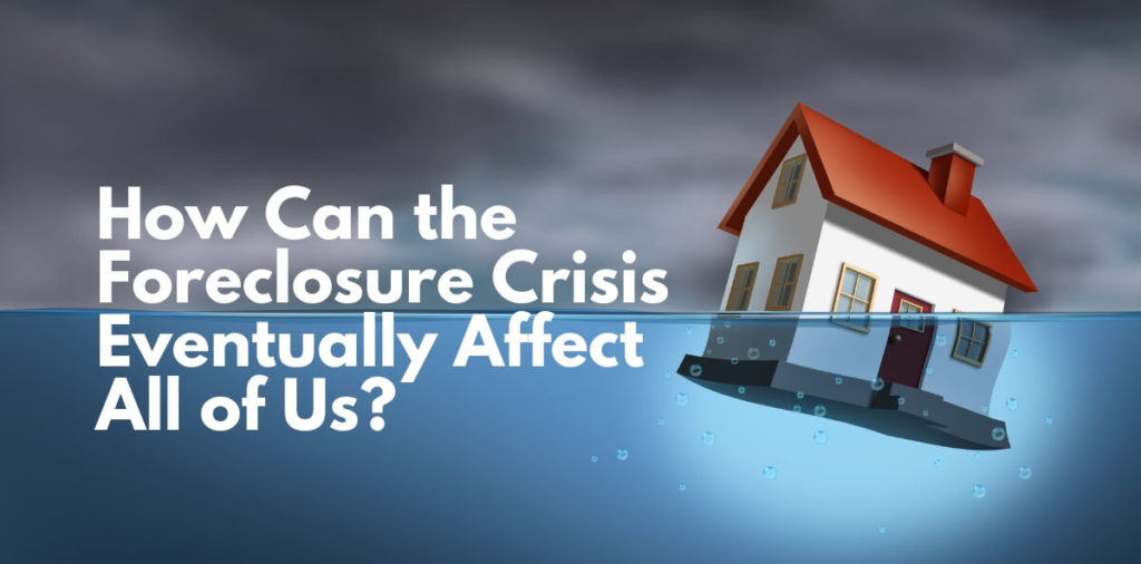 How Can the Foreclosure Crisis Eventually Affect All of Us?
