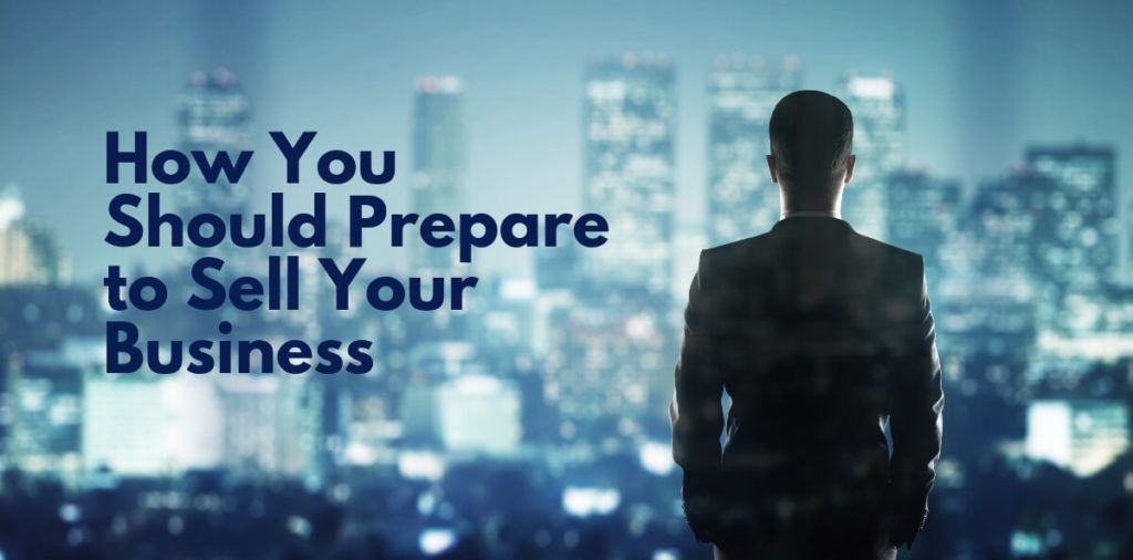 How You Should Prepare to Sell Your Business