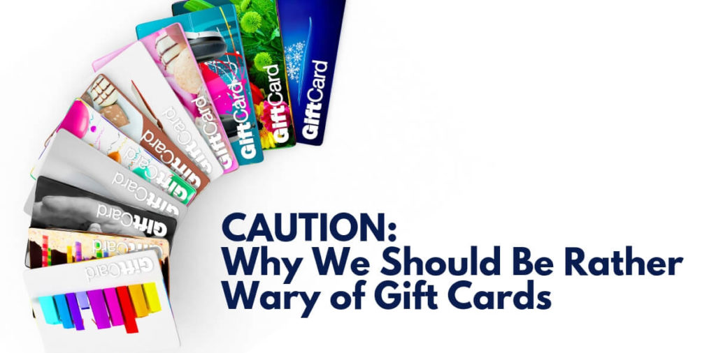 CAUTION: Why We Should Be Rather Wary of Gift Cards
