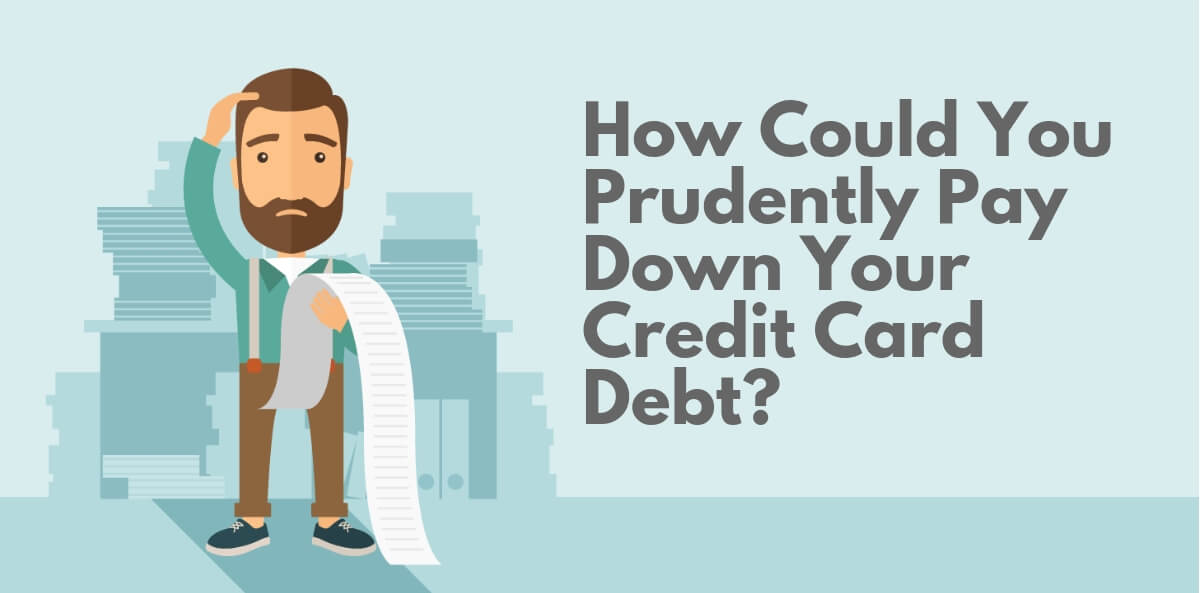 How Could You Prudently Pay Down Your Credit Card Debt?
