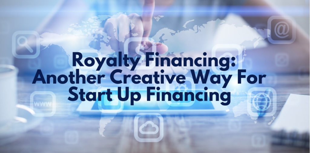 Royalty Financing: Another Creative Way For Start Up Financing
