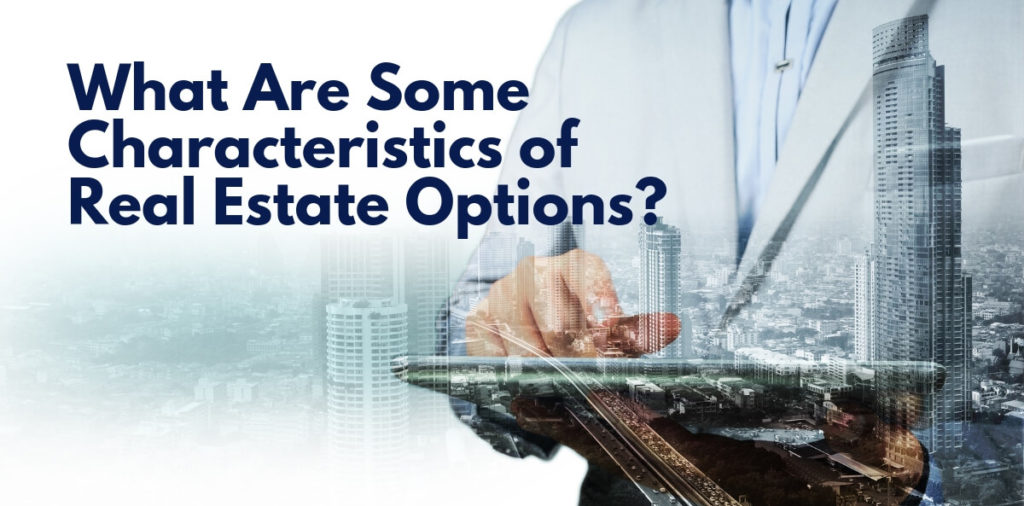 What Are Some Characteristics of Real Estate Options?