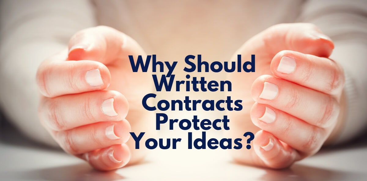 Why Should Written Contracts Protect Your Ideas?
