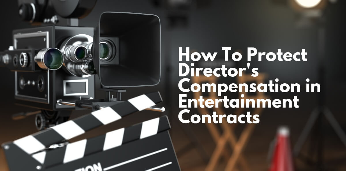 How To Protect Director's Compensation in Entertainment Contracts