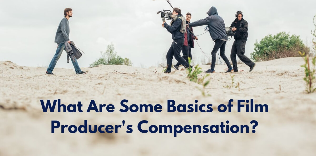 What Are Some Basics of Film Producer's Compensation?