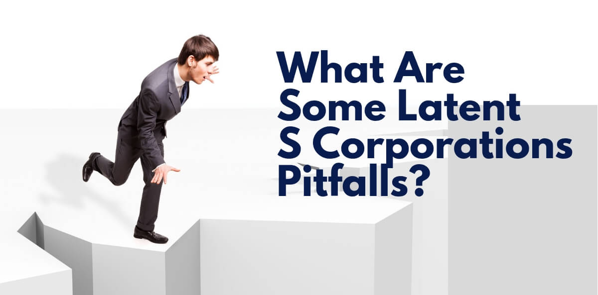 What Are Some Latent S Corporations Pitfalls