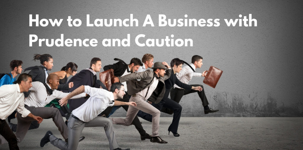 How to Launch A Business with Prudence and Caution