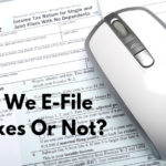 Should We E-File Our Taxes Or Not?