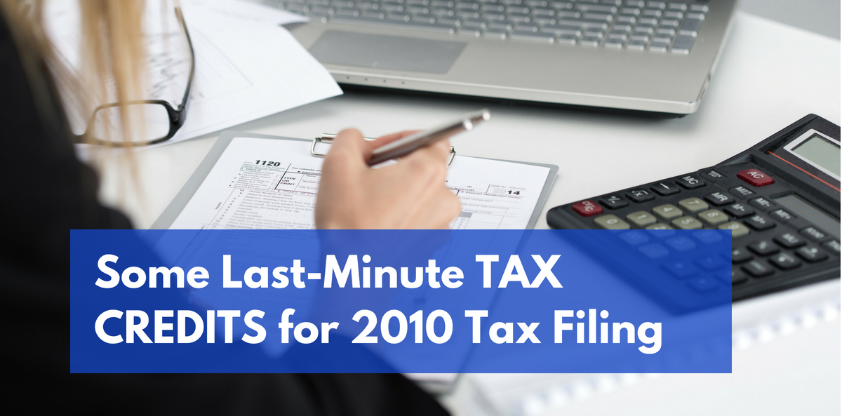 Some Last-Minute TAX CREDITS for 2010 Tax Filing