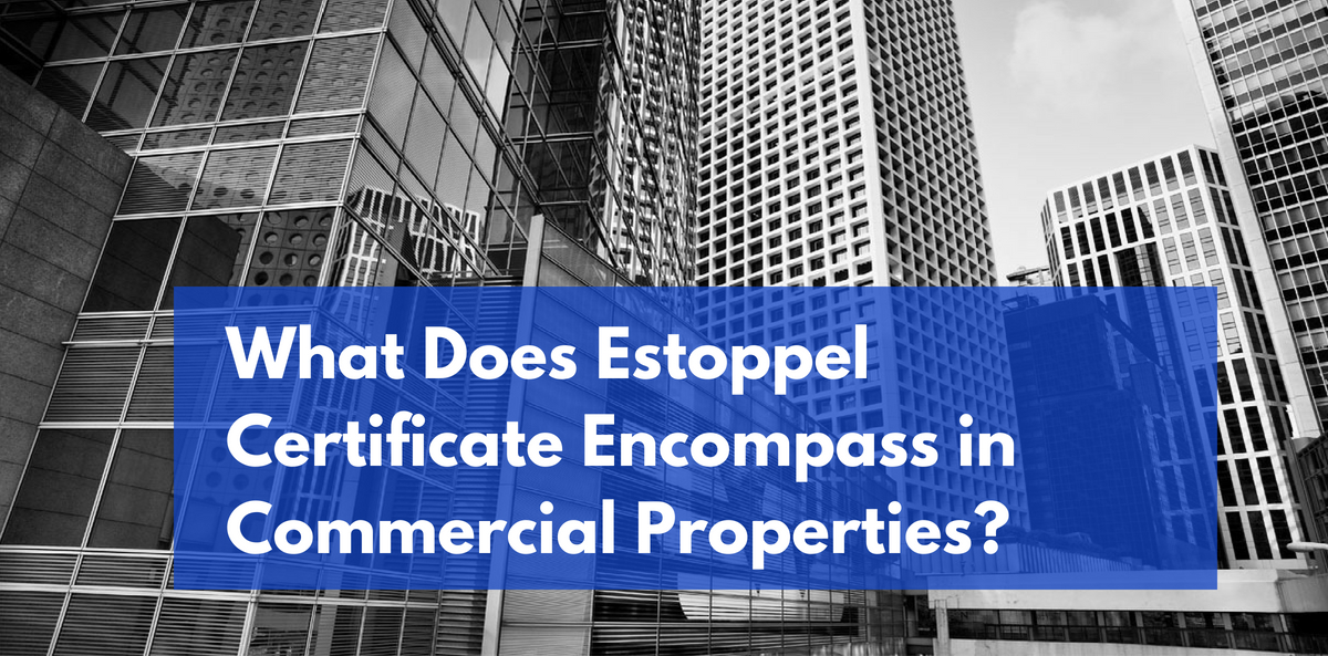What Does Estoppel Certificate Encompass In Commercial Properties