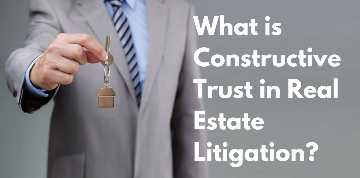 What is Constructive Trust in Real Estate Litigation?