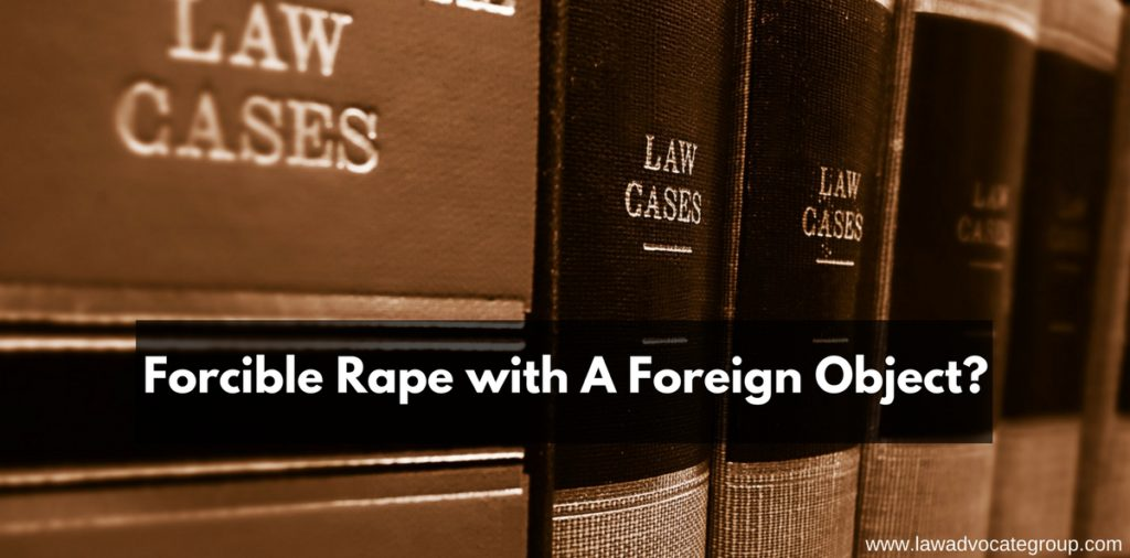 What is Forcible Rape with A Foreign Object?