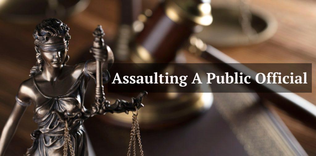 Assaulting A Public Official