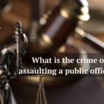 What is the crime of assaulting a public official?