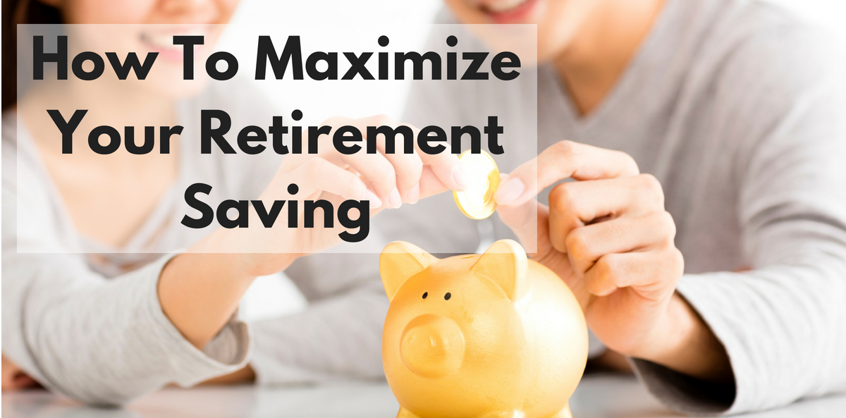 How To Maximize Your Retirement Savings
