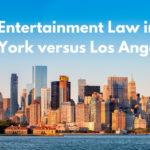 Entertainment Law in New York versus Los Angeles