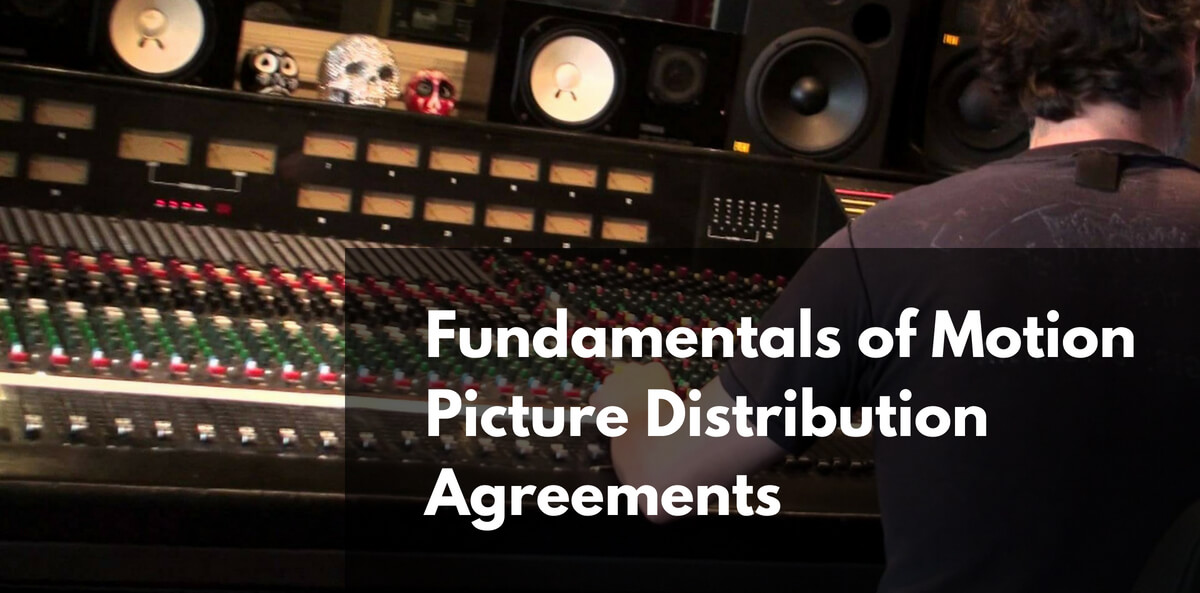 Fundamentals of Motion Picture Distribution Agreements