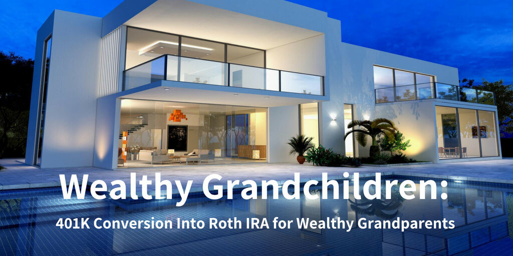 Wealthy Grandchildren: 401K Conversion Into Roth IRA for Wealthy Grandparents