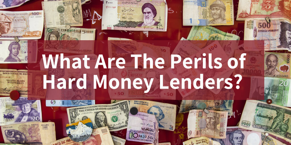 What Are The Perils of Hard Money Lenders?