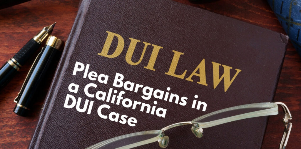 Plea Bargains in a California DUI Case