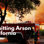 Committing Arson in California