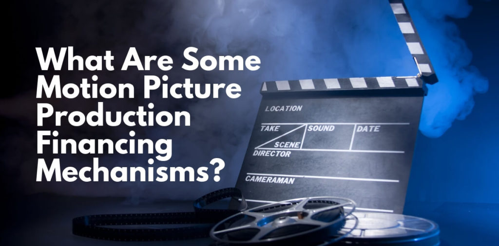 What Are Some Motion Picture Production Financing Mechanisms?