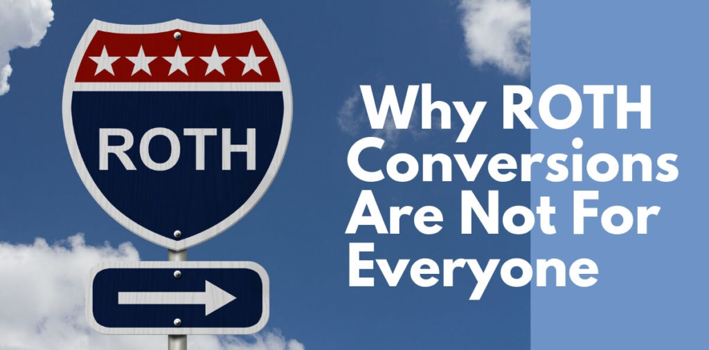 Why ROTH Conversions Are Not For Everyone